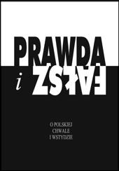 Prawda i fałsz. O polskiej chwale i wstydzie